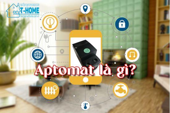 Thiết Bị Smarthome - Aptomat là gì? Tìm hiểu cấu tạo, chức năng và nguyên lý làm việc của Aptomat