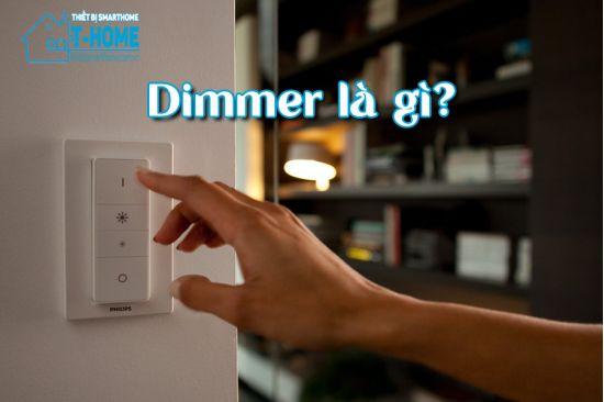Thiết Bị Smarthome - Dimmer là gì? Mọi thứ bạn cần biết về Dimmer đèn trong Smart home