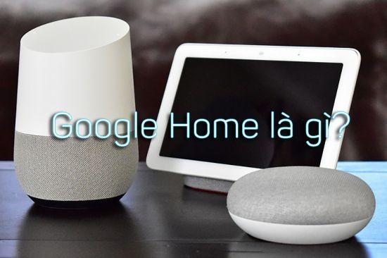 Thiết Bị Smarthome - Google Home là gì? Dùng để làm gì? Có nên mua không?