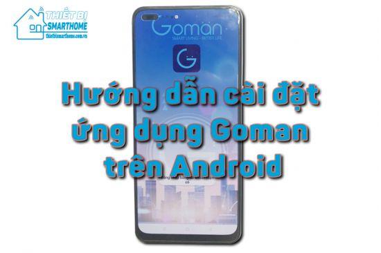 Thiết Bị Smarthome - Hướng dẫn cài đặt goman app trên Android