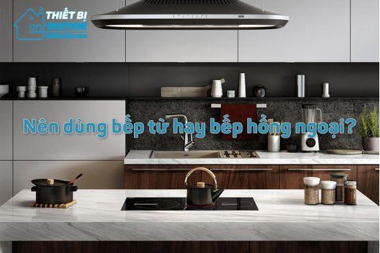 Thiết Bị Smarthome - Phân biệt bếp từ với bếp hồng ngoại, nên chọn loại nào phù hợp?